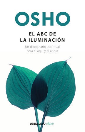 El ABC de la iluminación Un diccionario espiritual para el aquí y el ahora / An ABC of Enlightenment: A Spiritual Dictionary for the Here and Now by Osho