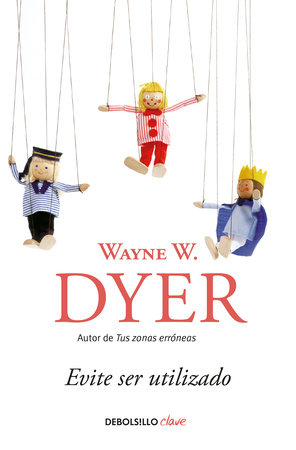 Evite ser utilizado/ Pulling Your Own Strings: Dynamic Techniques for Dealing with Other People and Living Your Life As You Choose by Wayne W. Dyer