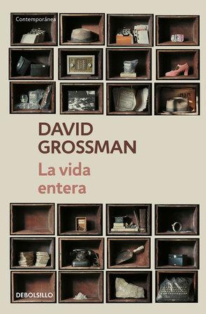 La vida entera / To the End of the Land by David Grossman
