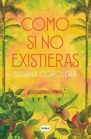 Como si no existieras / As If You Didn't Exist by Susana Corcuera