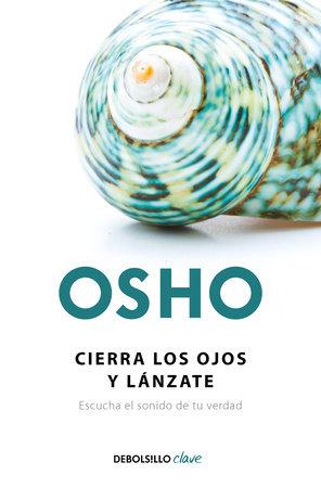 Cierra los ojos y lánzate: Escucha el sonido de tu verdad / Close Your Eyes and Go For It by Osho