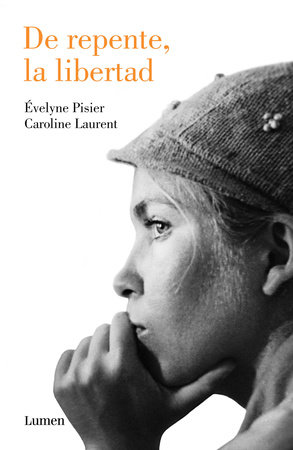 De repente, la libertad / And Suddenly, Freedom by Evelyne Pisier and Caroline Laurent