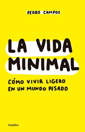 La vida minimal: Cómo vivir cien años con salud y felicidad / The Minimalist Life: How to Live 100 Years with Health and Happiness by Pedro Campos