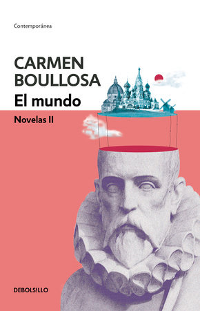 El mundo. Novelas II / The World. Novel II by Carmen Boullosa