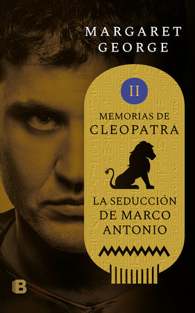 La seducción de Marco Antonio / The Memoirs of Cleopatra by Margaret George