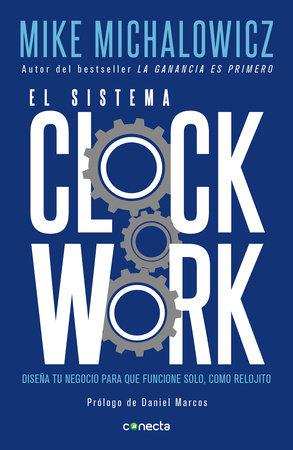 El sistema Clockwork / Clockwork : Design Your Business to Run Itself by Mike Michalowicz