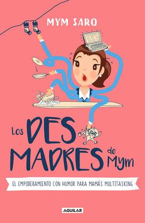 Los desmadres de Mym / Mym's Messes by Myriam Sayalero