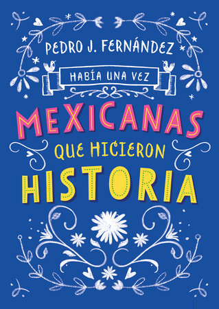 Había una vez...mexicanas que hicieron historia / Once Upon a Time... Mexican Women Who Made History by Fa Orozco and Pedro J. Fernandez