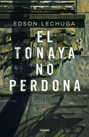 El Tonaya no perdona / Tonaya Does Not Forgive by Edson Lechuga