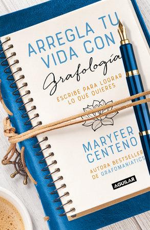 Arregla tu vida con grafología / Get Your Life Back Together with Graphology by Maria Fernanda Centeno