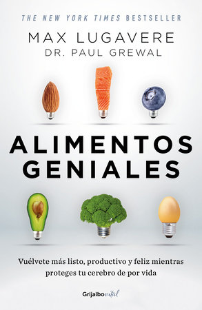 Alimentos geniales: Vuélvete más listo, productivo y feliz mientras proteges tu cerebro de por vida / Genius Foods : Become Smarter, Happier, and More Productiv by Max Lugavere