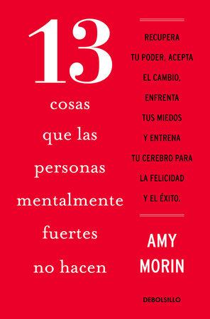 13 cosas que las personas mentalmente fuertes no hacen / 13 Things Mentally Stro ng People Don't Do by Amy Morin