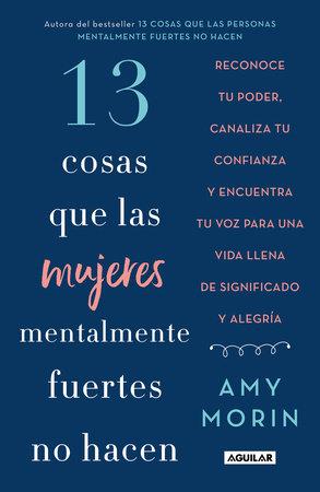13 cosas que las mujeres mentalmente fuertes no hacen / 13 Things Mentally Strong Women Don't Do by Amy Morin