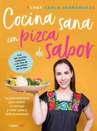 Comida sana con pizca de sabor: Una guía práctica para nutrir tu cuerpo y vivir / Healthy Cooking with a Pinch of Flavor