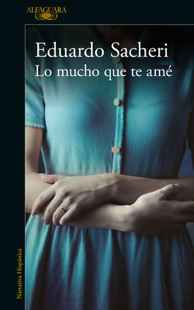 Lo mucho que te amé / How Much I Loved You by Eduardo Sacheri