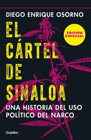 El cártel de Sinaloa (Edición especial) / The Sinaloa Cartel. A History of the Political... (Special Edition) by Diego Enrique Osorno
