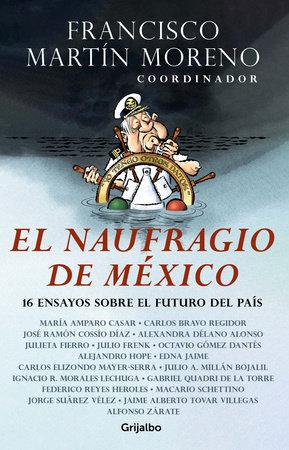 El naufragio de México / The Collapse of Mexico by Francisco Martin Moreno