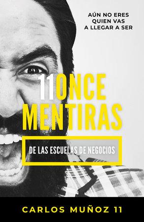 11 mentiras de los negocios: Aún no eres quien vas a llegar a ser / 11 Lies of Business by Carlos Muñoz