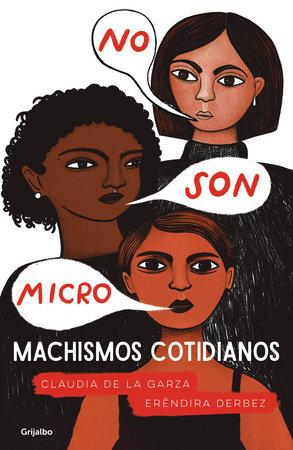 No son micro. Machismos cotidianos / They Are Not Micro. Everyday Machismo by Erendira Derbez