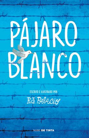 Pájaro blanco / White Bird by R. J. Palacio