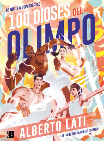 100 Dioses del Olimpo: De niños a Superhéroes / 100 Olympus Gods. From Children to Superheroes by Alberto Lati