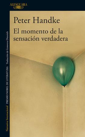 El momento de la sensación verdadera / A Moment of True Feeling by Peter Handke