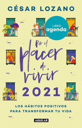 Libro agenda por el placer de vivir 2021: Llena tus días de abundancia y felicidad / For the Pleasure of Living 2021 Agenda: Fill Your Days Abundance and by Cesar Lozano