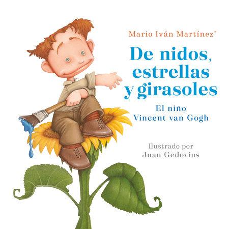 De nidos, estrellas y girasoles. El niño Vincent Van Gogh / Nests, Stars and Sunflowers. Vincent Van Gogh As a Child by Mario Ivan Martinez