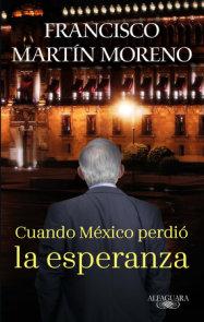 Cuando México perdió la esperanza / When Mexico Lost Hope