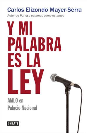 Y mi palabra es la ley / And My Word Is Law by Carlos Elizondo Mayer Serra