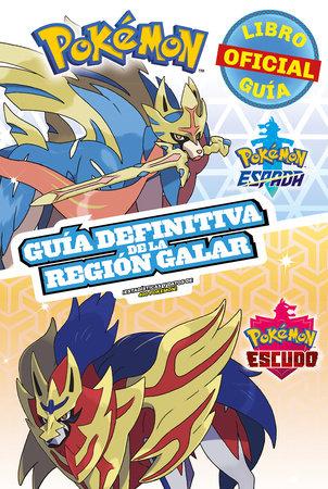 Pokémon guía definitiva de la Región Galar. Libro oficial 2020. Pokémon Espada /  Pokémon Escudo / Handbook to the Galar Region by Pokemon