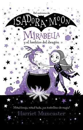 Mirabella y el hechizo del dragón / Mirabelle Gets Up To Mischief by Harriet Muncaster