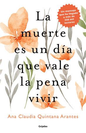 La muerte es un día que vale la pena vivir / Death is a Day Worth Living by Ana Claudia Quintana Arantes