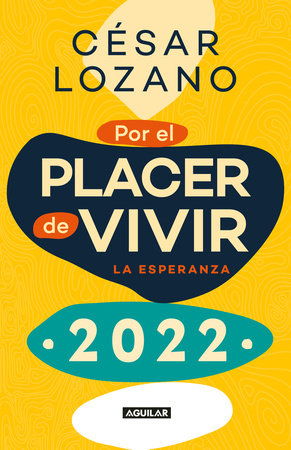 Libro agenda por el placer de vivir 2022 / For the Pleasure of Living 2022 by Cesar Lozano