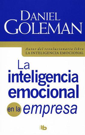 La inteligencia emocional en la empresa / Working with Emotional Intelligence by Daniel Goleman