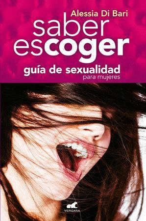 Saber escoger/ Know How to Choose: Guia De Sexualidadpara Mujeres by Alessia Di Bari