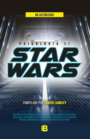 Psicología de Star Wars / Star Wars Psychology by Travis Langley