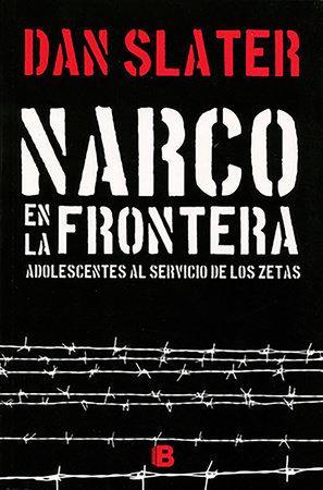 Narco en la frontera: adolescentes al servicio de los zetas / Narco on the Border by Dan Slater