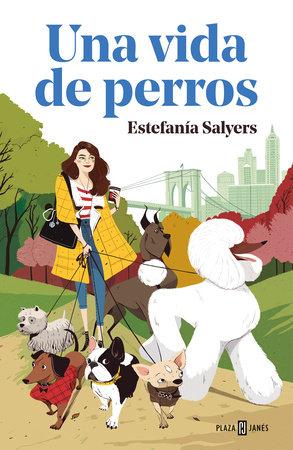 Una vida de perros / A Dog's Life by Estefania Salyers