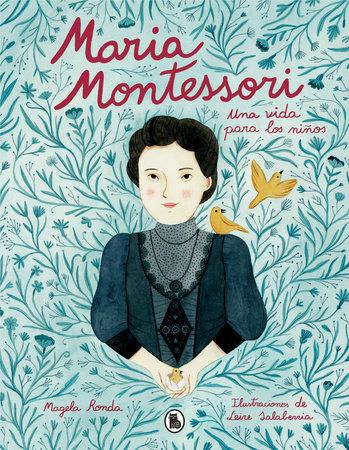 María Montessori: Una vida para los niños / Maria Montessori: A Life for Children by Magela Ronda