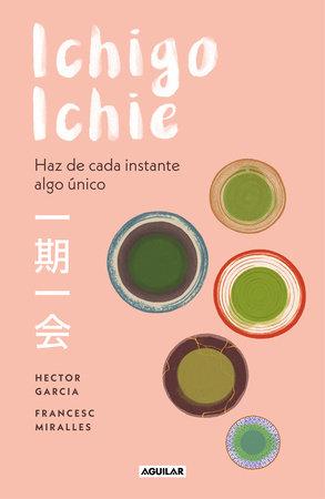 Ichigo-ichie / Savor Every Moment: The Japanese Art of Ichigo-Ichie by Hector Garcia and Francesc Miralles