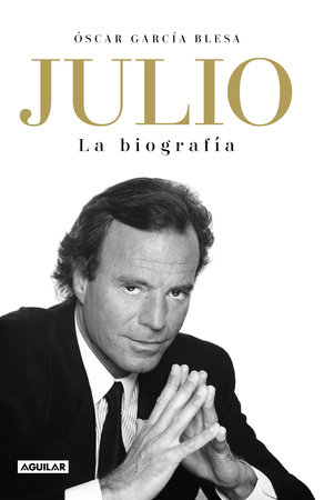 Julio Iglesias. La biografía / Julio Iglesias: The Biography by Oscar Garcia Blesa