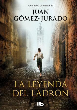 La leyenda del ladrón / The Legend of the Thief by Juan Gomez-Jurado