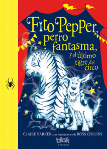 Fito Pepper, perro fantasma, y el último tigre del circo / Knitbone Pepper, Ghost Dog, and the Last Circus Tiger