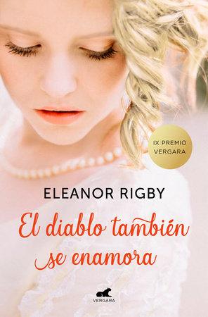 El diablo también se enamora (Premio Vergara de novela romantica 2018) / The Devil Also Falls in Love by Eleanor Rigby