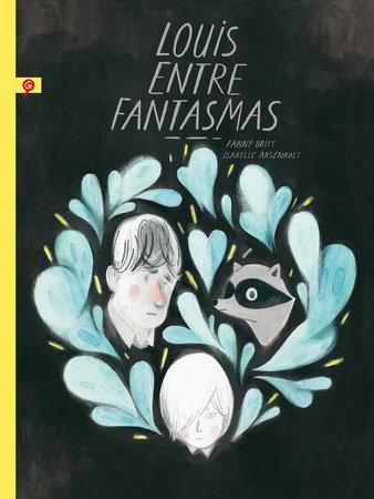Louis entre fantasmas / Louis Undercover by Fanny Britt