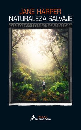 Naturaleza salvaje / Force of Nature by Jane Harper