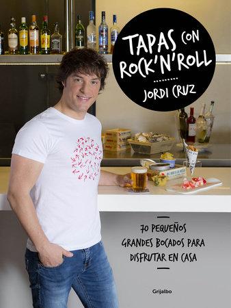 Tapas con rock 'n' roll / Rock 'n Roll Appetizers by Jordi Cruz