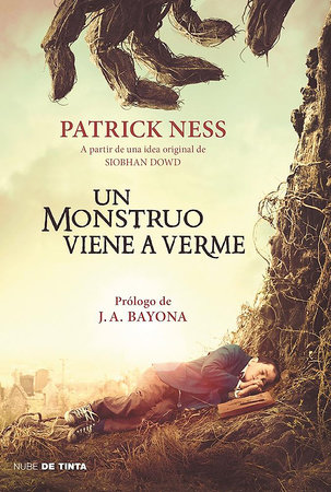Un monstruo viene a verme / A Monster Calls: Inspired by an idea from Siobhan Do wd ? by Patrick Ness