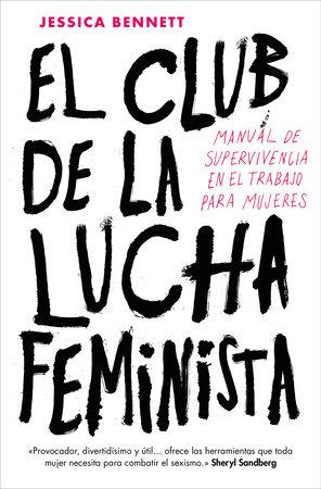 El club de la lucha feminista: Manual de la supervivencia en el trabajo  para mujeres / Feminist Fight Club by JESSICA BENNETT |